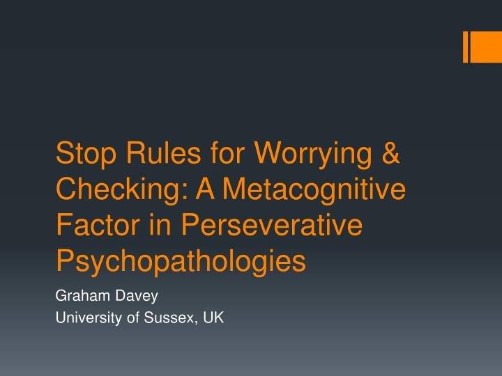 Stop rules for worrying checking a metacognitive factor in perseverative psychopathologies