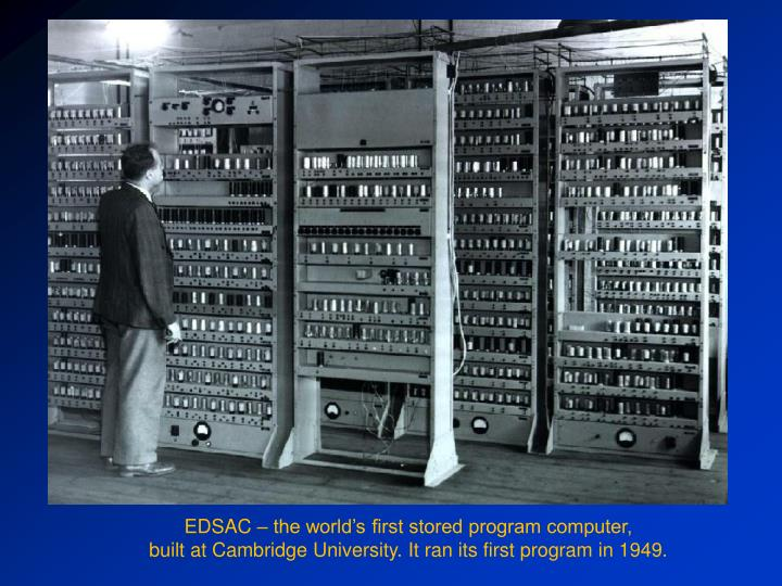 EDSAC – the world's first stored program computer,