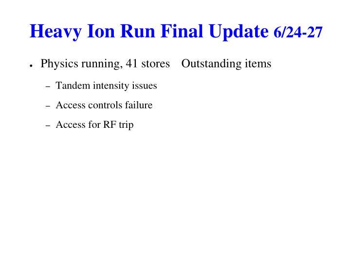 Heavy ion run final update 6 24 27