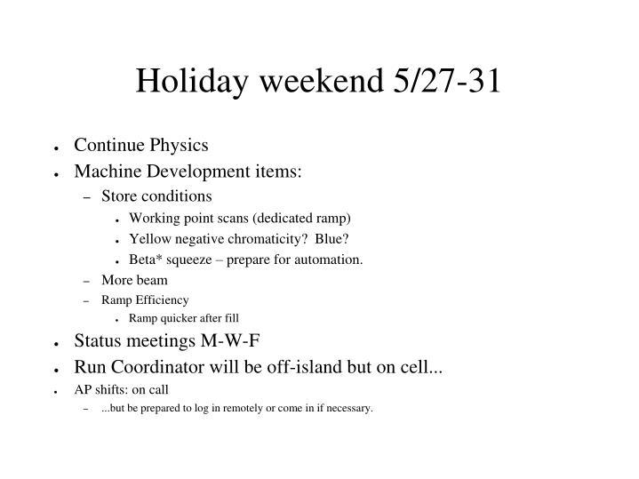 Holiday weekend 5/27-31