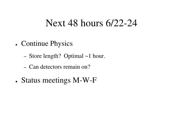 Next 48 hours 6/22-24