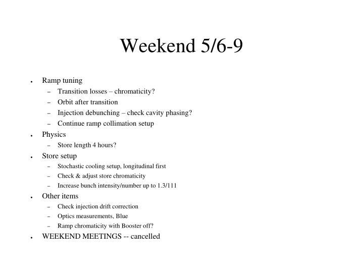Weekend 5/6-9
