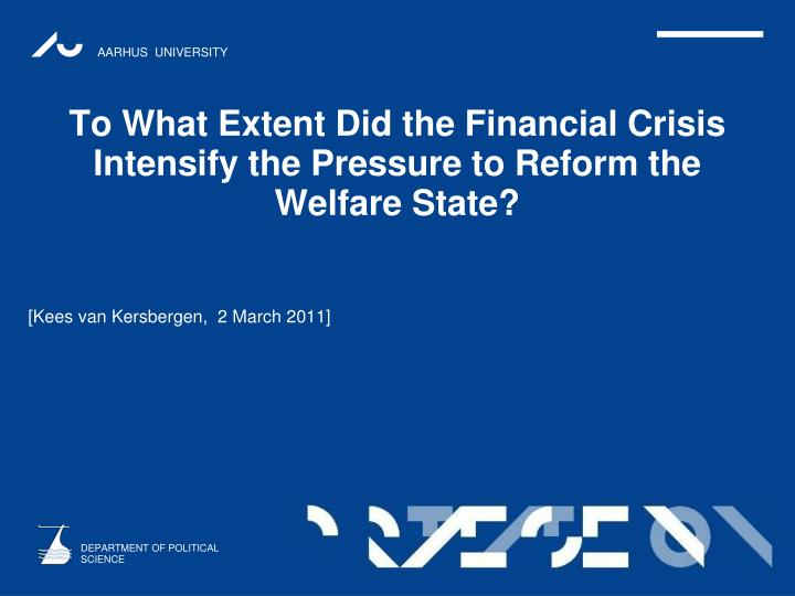to what extent did the financial crisis intensify the pressure to reform the welfare state n.