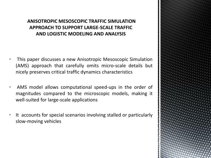 ANISOTROPIC MESOSCOPIC TRAFFIC SIMULATION APPROACH TO SUPPORT LARGE-SCALE TRAFFIC AND LOGISTIC MODELING AND ANALYSIS