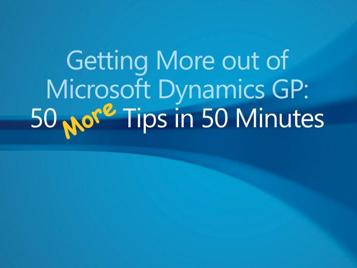 getting more out of microsoft dynamics gp 50 tips in 50 minutes n.