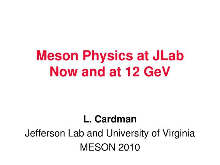 meson physics at jlab now and at 12 gev n.