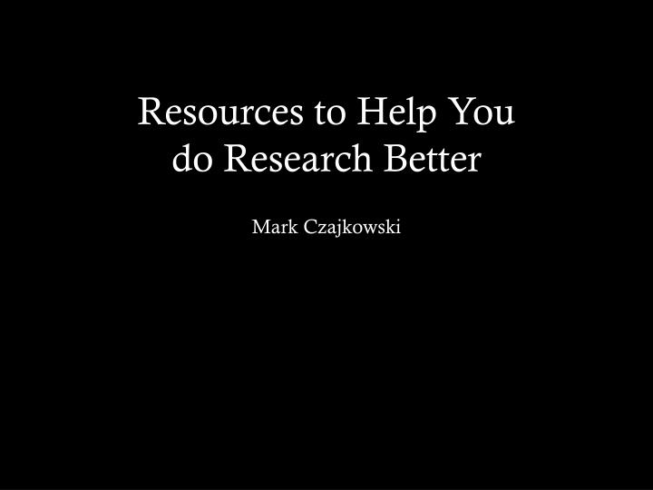 resources to help you do research better
