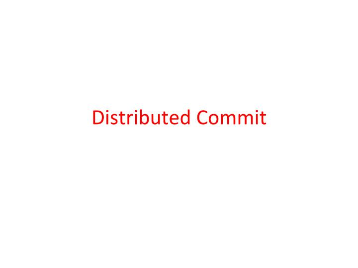 Distributed Commit