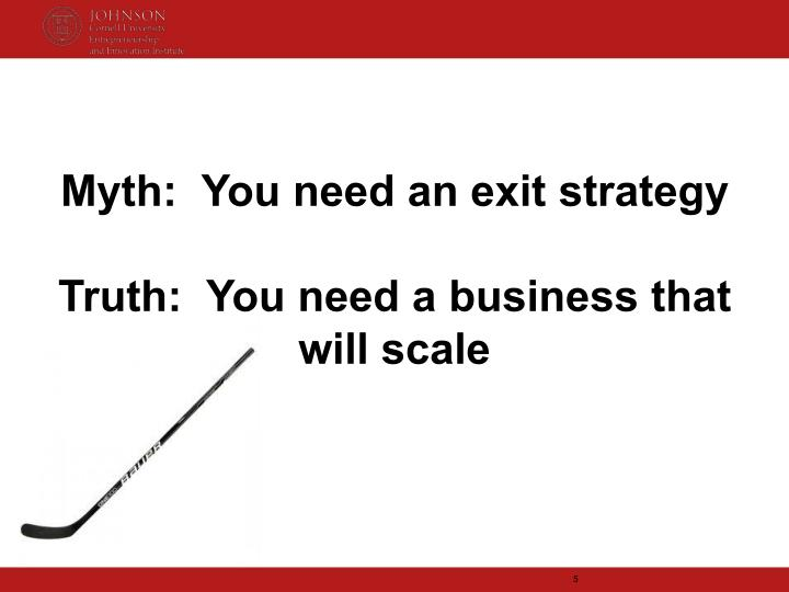 Myth:  You need an exit strategy