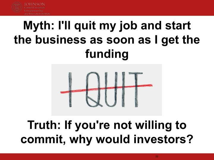 Myth: I'll quit my job and start the business as soon as I get the funding