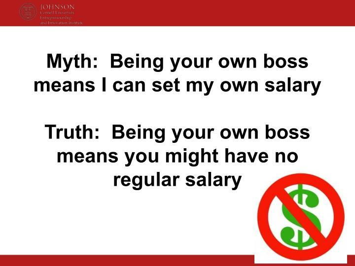 Myth:  Being your own boss means I can set my own salary