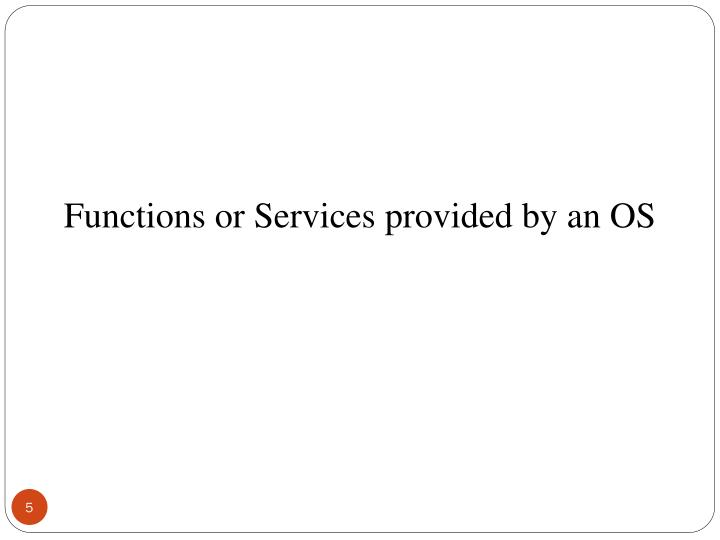 Functions or Services provided by an OS
