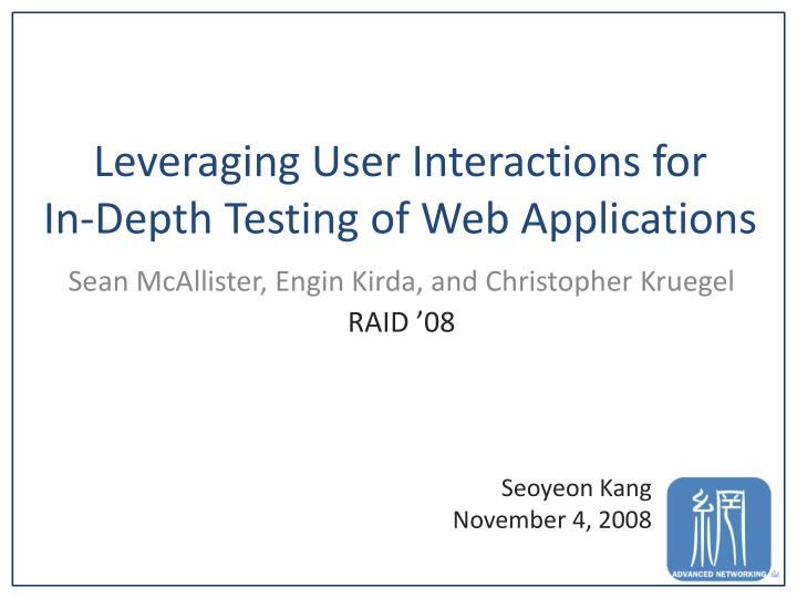 leveraging user interactions for in depth testing of web applications n.