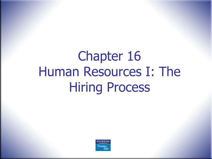 Chapter 16 human resources i the hiring process