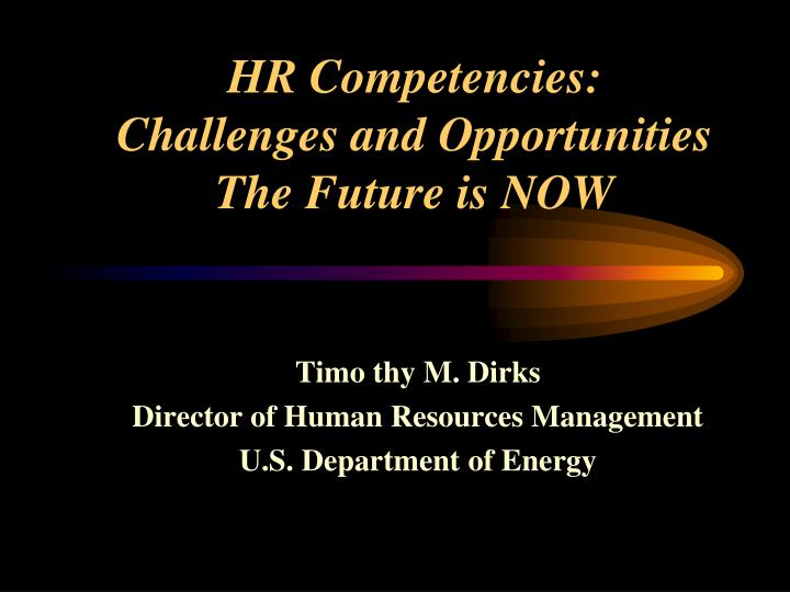 hr competencies challenges and opportunities the future is now n.