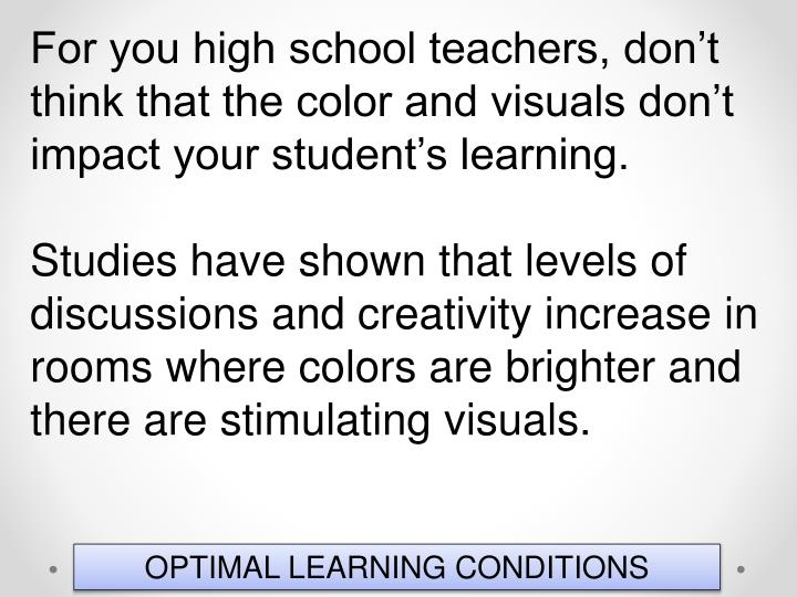 For you high school teachers, don't think that the color and visuals don't impact your student's learning.