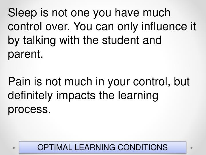 Sleep is not one you have much control over. You can only influence it by talking with the student and parent.