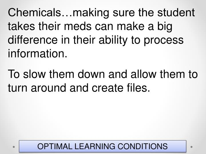 Chemicals…making sure the student takes their meds can make a big difference in their ability to process information.