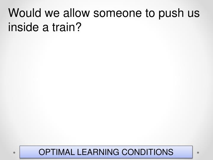 Would we allow someone to push us inside a train?