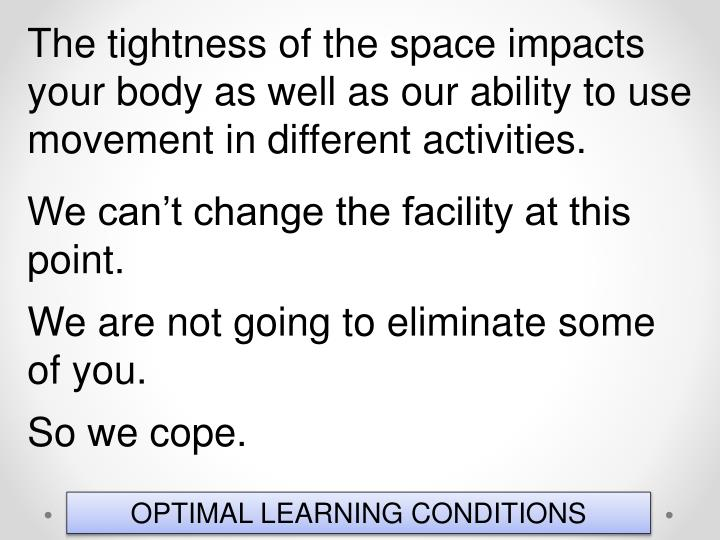 The tightness of the space impacts your body as well as our ability to use movement in different activities.
