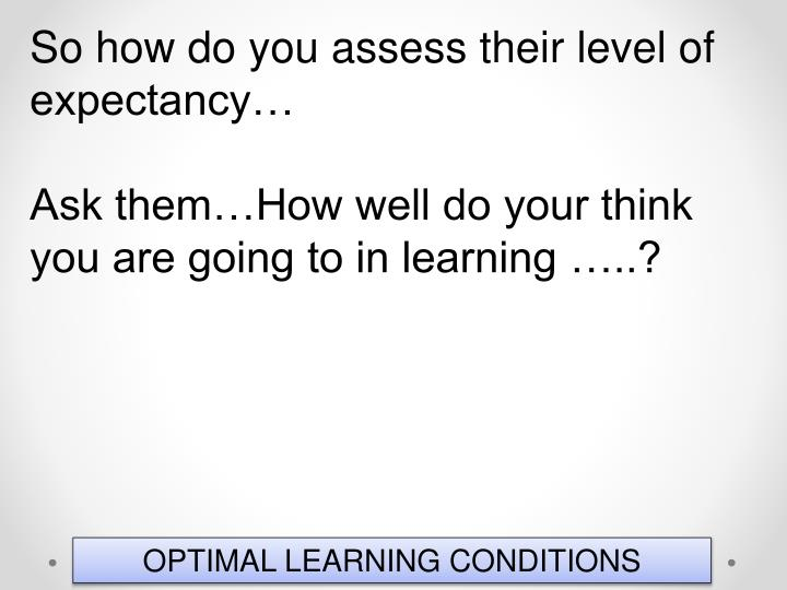 So how do you assess their level of expectancy…