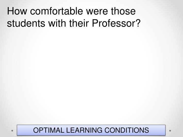 How comfortable were those students with their Professor?