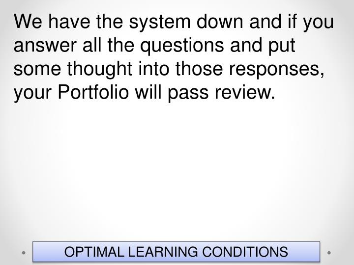 We have the system down and if you answer all the questions and put some thought into those responses, your Portfolio will pass review.
