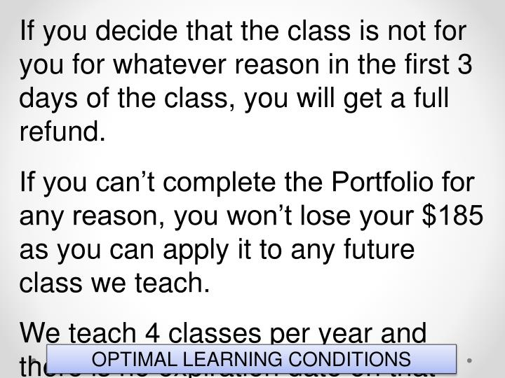 If you decide that the class is not for you for whatever reason in the first 3 days of the class, you will get a full refund.