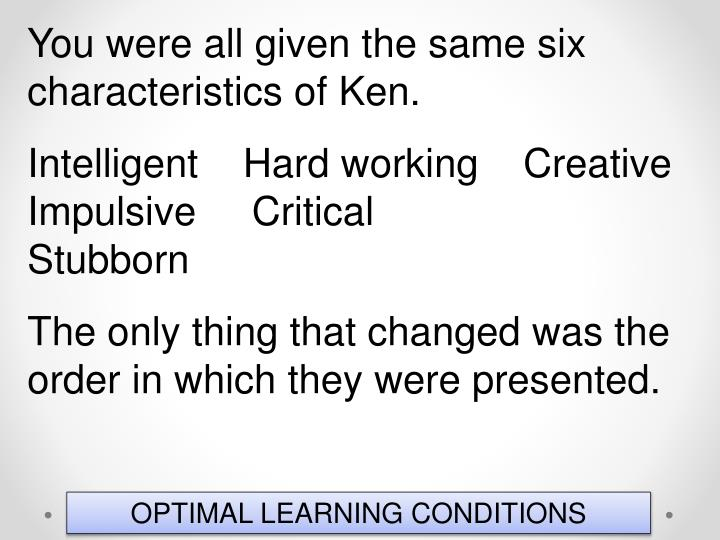 You were all given the same six characteristics of Ken.
