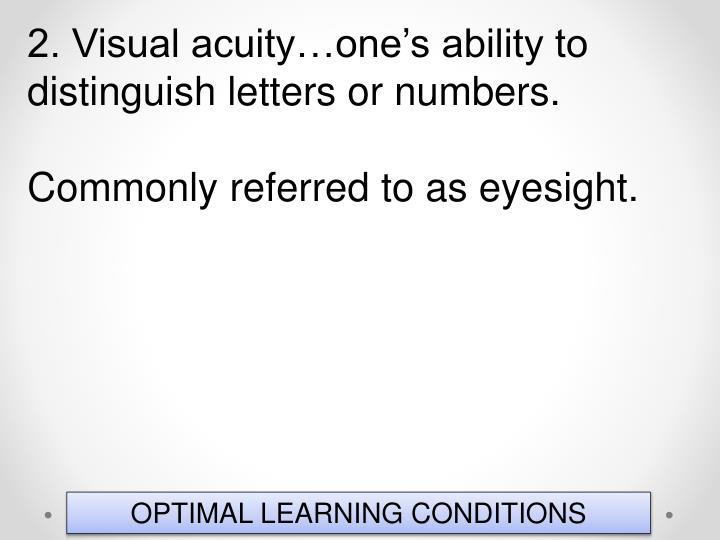 2. Visual acuity…one's ability to distinguish letters or numbers.