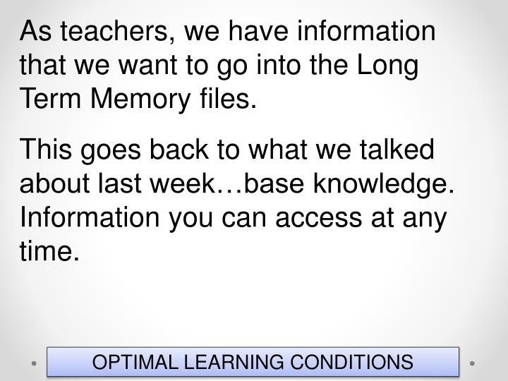 As teachers, we have information that we want to go into the Long Term Memory files.