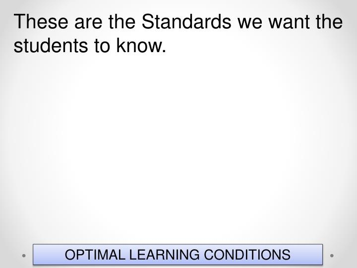 These are the Standards we want the students to know.