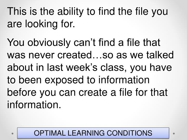 This is the ability to find the file you are looking for.