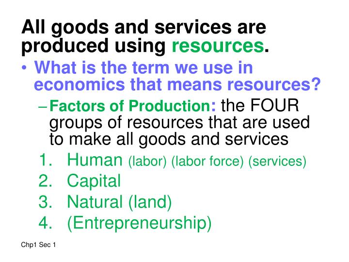 All goods and services are produced using