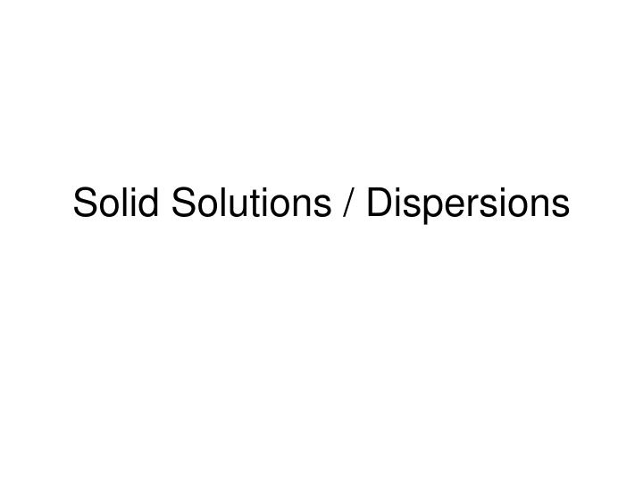 solid solutions dispersions n.