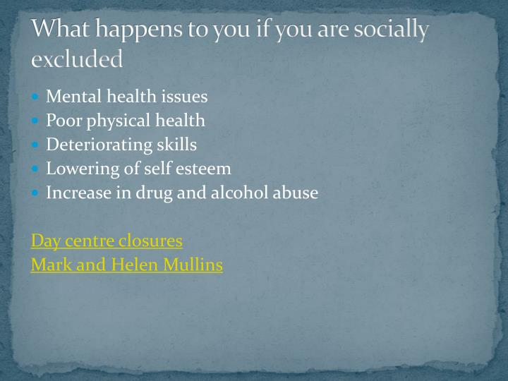 What happens to you if you are socially excluded