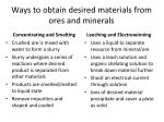 ways to obtain desired materials from ores and minerals