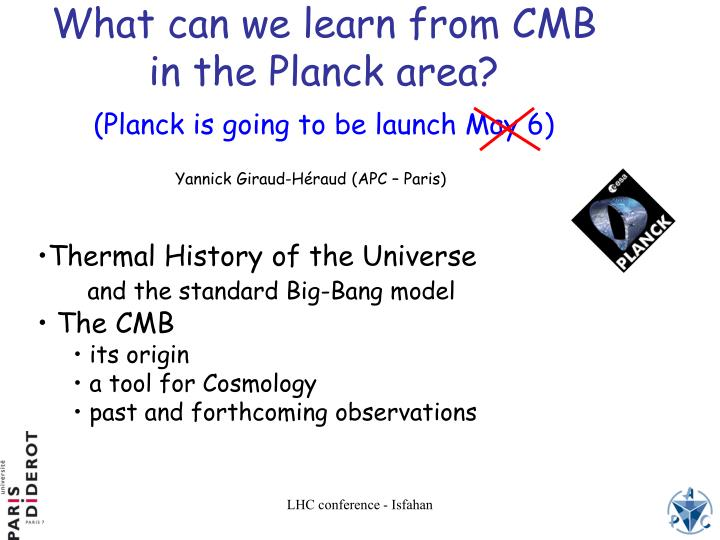 what can we learn from cmb in the planck area planck is going to be launch may 6 n.