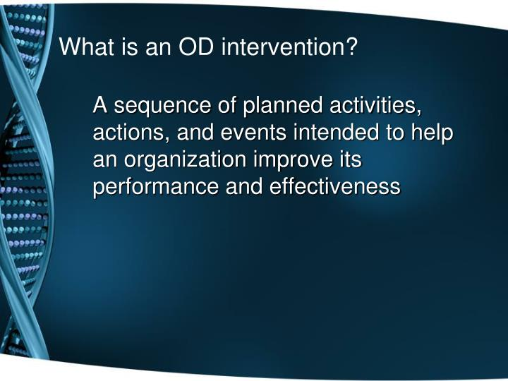 od intervention Criteria for effective interventions: in od three major criteria define the effectiveness of an intervention: 1 the extent to which it (the intervention) fits the needs of the organization.