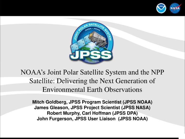 NOAA's Joint Polar Satellite System and the NPP Satellite: Delivering the Next Generation of Envir...