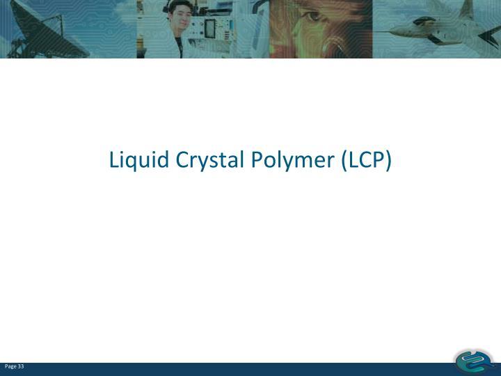 Liquid Crystal Polymer (LCP)