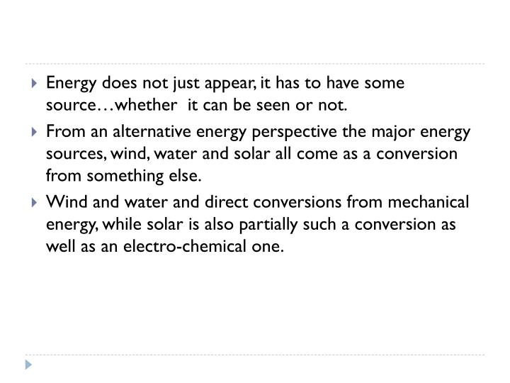 Energy does not just appear, it has to have some source…whether  it can be seen or not.