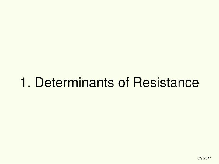 1. Determinants of Resistance