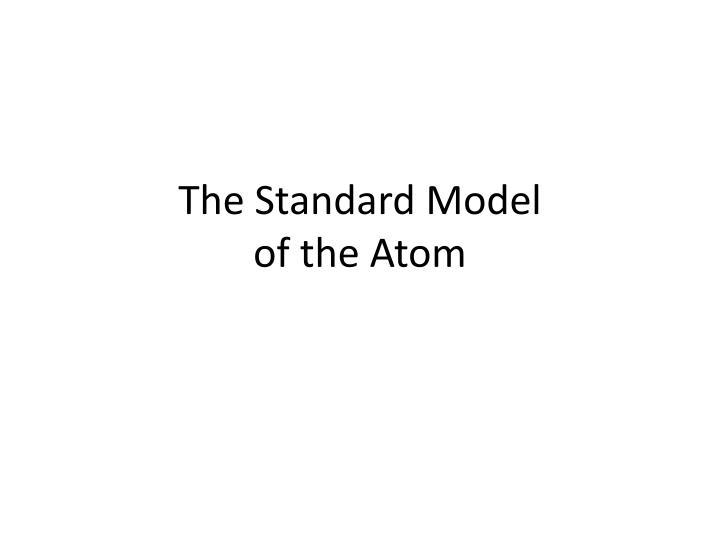 The standard model of the atom