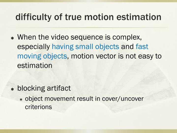 difficulty of true motion estimation