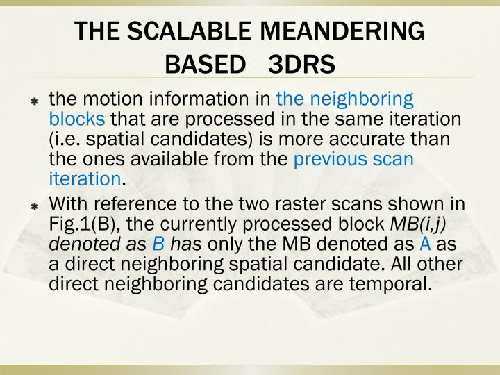 THE SCALABLE MEANDERING BASED   3DRS