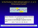 is the exciton a well defined qubit in 1 2 or 3 dimensional cystal