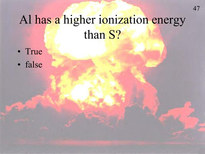 Al has a higher ionization energy than S?