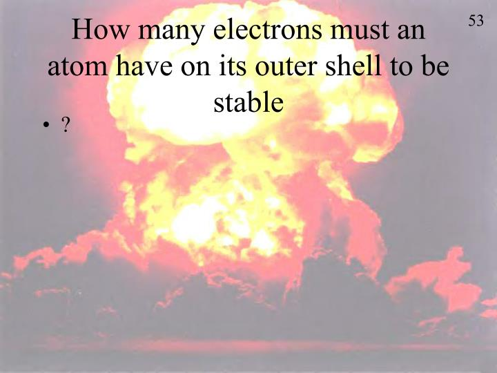 How many electrons must an atom have on its outer shell to be stable