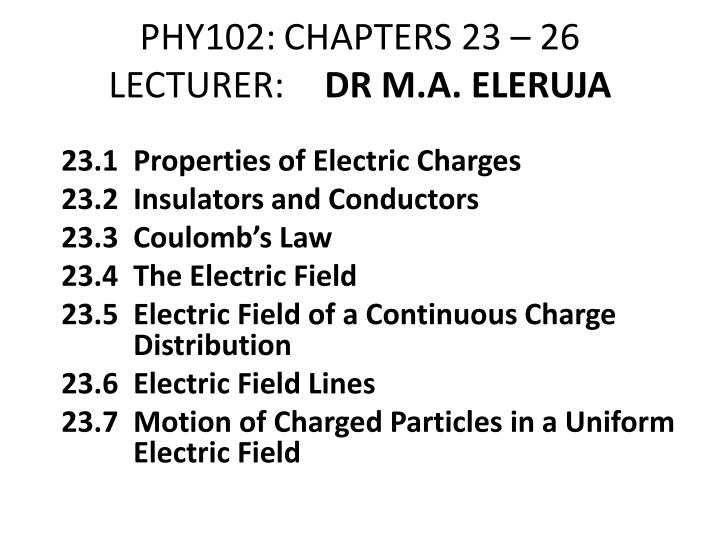 phy102 chapters 23 26 lecturer dr m a eleruja n.